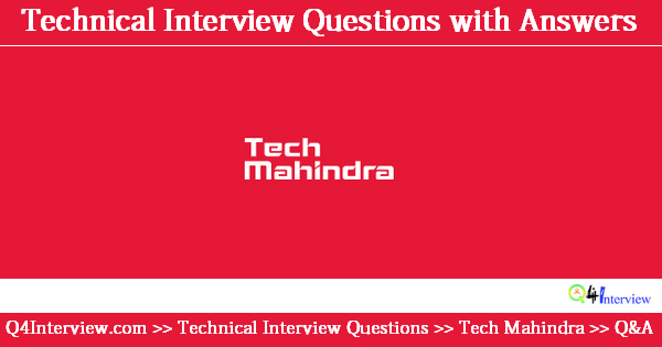 Tech Mahindra Technical Interview Questions & Answers for